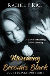 Mourning Becomes Black (A Billionaire BDSM Erotica) Book 5: billionaire erotica bdsm erotic romance