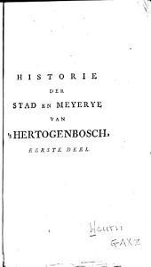 Historie der stad en meyerye van 'sHertogenbosch: alsmede van de voornaamste daaden der hertogen van Brabant, Volume 1