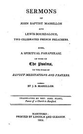 Sermons of John Baptist Massillon and Lewis Bourdaloue, Two Celebrated French Preachers: Also, a Spiritual Paraphrase of Some of the Psalms in the Form of Devout Meditations and Prayers