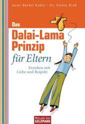 Das Dalai-Lama-Prinzip für Eltern: Erziehen mit Liebe und Respekt -