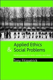 Applied ethics and social problems: Moral question of birth, society and death