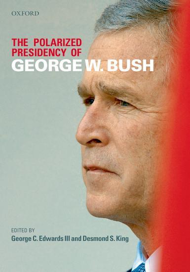 The Polarized Presidency of George W  Bush PDF