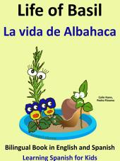Learn Spanish: Spanish for Kids. Life of Basil - La vida de Albahaca: Bilingual Book in English and Spanish