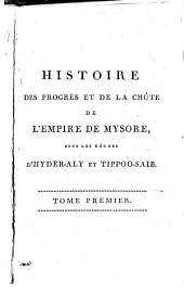 Histoire des progrès et de la chûte de l'empire de Mysore: sous les règnes d'Hyder-Aly et Tippoo-Saïb. Ornée de cartes, portrait, plans, etc, Volume1