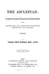 The Asclepiad: A Book of Original Research and Observation in the Science, Art, and Literature of Medicine, Preventive and Curative, Volume 1