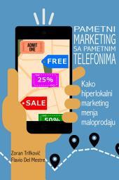 Pametni Marketing sa Pametnim Telefonima: Kako hiperlokalni marketing menja maloprodaju
