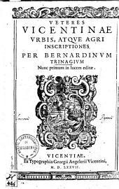 Veteres Vicentinae urbis atque agri inscriptiones