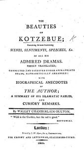 The Beauties of Kotzebue ... With Biographical Anecdotes of the Author; a Summary of His Dramatic Fables and Cursory Remarks, by W. C. Oulton