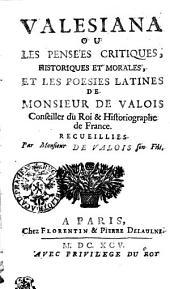 VALESIANA OU LES PENSÉES CRITIQUES, HISTORIQUES ET MORALES, ET LES POESIES LATINES