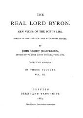 The Real Lord Byron: New Views of the Poet's Life, Specially Revised for the Tauchnitz Series, Volume 3