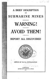 A Brief Description of Submarine Mines: Warning! Avoid Them! Report All Discovered. Office of Naval Intelligence