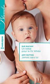 Un bébé pour le Dr White - Jamais sans lui