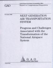 Next Generation Air Transportation System: Progress & Challenges Associated with the Transformation of the National Airspace System