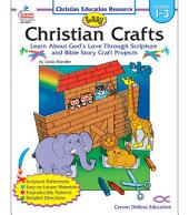 Easy Christian Crafts, Grades 1 - 3: Learn About God's Love Through Scripture and Bible Story Craft Projects