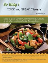 So Easy! Cook and Speak Chinese: Speak Chinese Overnight