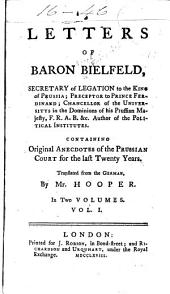 Letters of Baron Bielfeld ...: containing original anecdotes of the Prussian court for the last twenty years, Volume 1