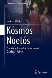 Kósmos Noetós: The Metaphysical Architecture of Charles S. Peirce