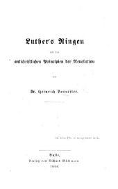 Luther's Ringen mit den antichristlichen Principien der Revolution
