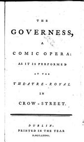 The Governess, a Comic Opera: As it is Performed at the Theatre-Royal in Crow-Street