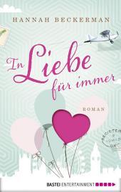 In Liebe, für immer: Roman