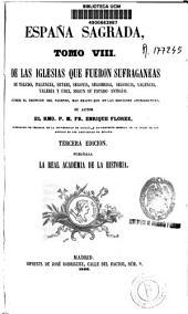España sagrada: De las Iglesias sufragáneas de Toledo, Palencia, Setabi, Segovia, Segóbriga, Segoncia, Valencia, Valeria y Urci ..., Volumen 8