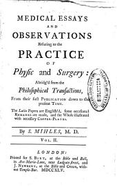 Medical essays and observations relating to the practice of physic and surgery: abridg'd from the Philosophical transactions, from their first publication ...
