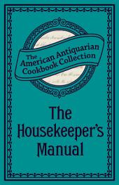 The Housekeeper's Manual: Or, Complete Housewife