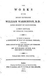The Works of the Right Reverend William Warburton, D.D., Lord Bishop of Gloucester: Volume 4