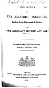 "Instructions to the Measuring Surveyors employed in the Measurement of Shipping, under ""The Merchant Shipping Act, 1854,"" Part II, etc"