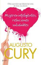 Mujeres inteligentes, relaciones saludables: El libro que toda mujer debería leer antes de iniciar una relación