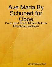 Ave Maria By Schubert for Oboe - Pure Lead Sheet Music By Lars Christian Lundholm