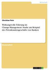 Wirkungsvolle Führung im Change-Management: Studie am Beispiel des Privatkundengeschäfts von Banken
