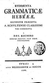 Rudimenta grammaticae hebraeae, secundum praecepta Schultensii conscripta