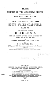 The Geology of the South Wales Coal-field ...: The country around Bridgend (Sheets 261, 262 of the map), by Aubrey Strahan and T. C. Cantrill, with parts by H. B. Woodward and R. H. Tiddeman. 1904