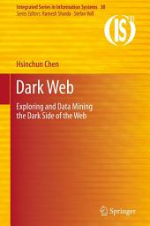 Dark Web: Exploring and Data Mining the Dark Side of the Web