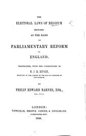 The Electoral Laws of Belgium Proposed as the Basis of Parliamentary Reform in England. Translated with the Commentary of M. J. B. Bivort ... by Philip Edward Barnes