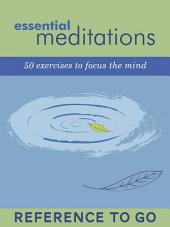 Essential Meditations: Reference to Go: 50 Everyday Exercises