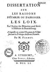 Dissertation sur les raisons d'établir ou d'abroger les loix, par l'auteur des Mémoires pour servir à l'histoire de Brandebourg. A laquelle on a joint l'Examen de l'usure, suivant les principes du droit naturel, par M. Formey