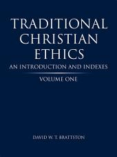 Traditional Christian Ethics: Volume One An Introduction and Indexes