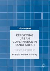 Reforming Urban Governance in Bangladesh: The City Corporation