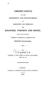 Observations on the Expediency and Practicability of Simplifying and Improving the Measures, Weights, and Money Used in this Country, Without Materially Altering the Present Standards