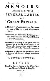 Memoirs: Containing the Lives of Several Ladies of Great Britain: A History of Antiquities, Productions of Nature, and Monuments of Art. Observations on the Christian Religion, as Professed by the Established Church, and Dissenters of Every Denomination. Remarks on the Writings of the Greatest English Divines ... with a Variety of Disquisitions and Opinions Relative to Criticism and Manners; and Many Extraordinary Actions ...