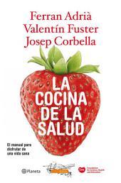 La cocina de la salud: El manual para disfrutar de una vida sana
