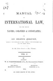 Manual of International Law: For the Use of the Navies, Colonies and Consulates, Volume 1