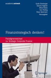 Finanzstrategisch denken!: Paradigmenwechsel zur Strategic Corporate Finance