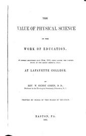 The Value of Physical Science in the Work of Education: An Address Delivered July 25th, 1865, Upon Laying the Cornerstone of the Jenks Chemical Hall at Lafayette College