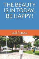 The Beauty Is in Today, Be Happy!