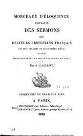 Morceaux d'éloquence extraits des sermons des orateurs protestants français les plus célèbres du dix-septième siècle: précédés d'une courte notice sur la vie de chacun d'eux