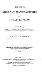 The Useful Arts and Manufacturers of Great Britain by Charles Tomlinson: Metal, chemical manufacturers, &c, Volume 2