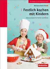 Festlich kochen mit Kindern: Genussrezepte für Herbst und Winter
